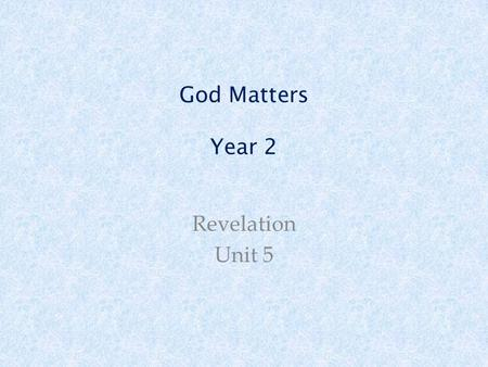 God Matters Year 2 Revelation Unit 5. Welcome and Gathering.
