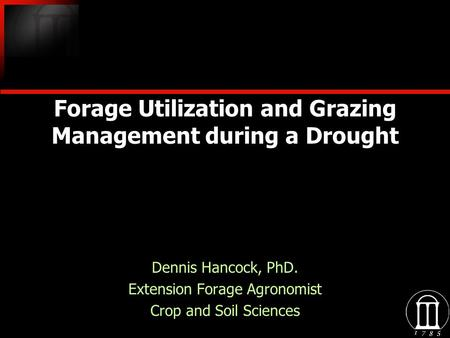 Forage Utilization and Grazing Management during a Drought Dennis Hancock, PhD. Extension Forage Agronomist Crop and Soil Sciences Dennis Hancock, PhD.