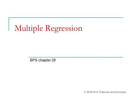 Multiple Regression BPS chapter 28 © 2006 W.H. Freeman and Company.