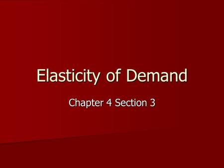 Elasticity of Demand Chapter 4 Section 3.