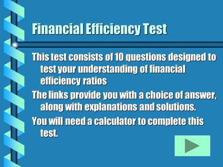 Financial Efficiency Test This test consists of 10 questions designed to test your understanding of financial efficiency ratios The links provide you with.