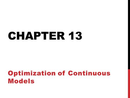 CHAPTER 13 Optimization of Continuous Models. 13.1 An Inventory Problem: Minimizing the Cost of Delivery and Storage Scenario Gasoline Station A chain.