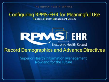 Record Demographics and Advance Directives Configuring RPMS-EHR for Meaningful Use Resource Patient Management System.