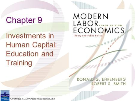 Copyright © 2009 Pearson Education, Inc. Chapter 9 Investments in Human Capital: Education and Training.