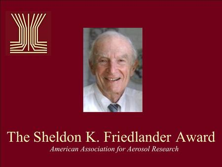 The Sheldon K. Friedlander Award American Association for Aerosol Research.