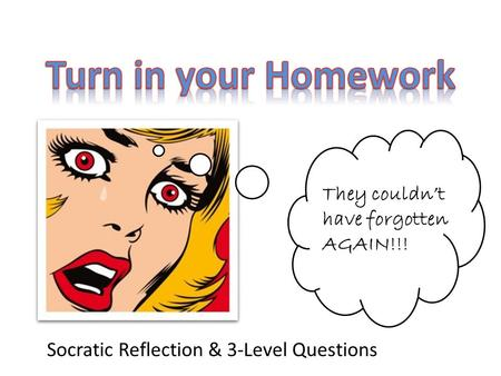 They couldn't have forgotten AGAIN!!! Socratic Reflection & 3-Level Questions.