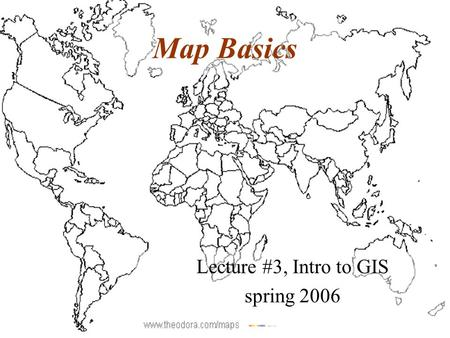 Map Basics Lecture #3, Intro to GIS spring 2006. Topics Map definitions Types of maps Map projections Geodetic Datums Coordinate Systems.