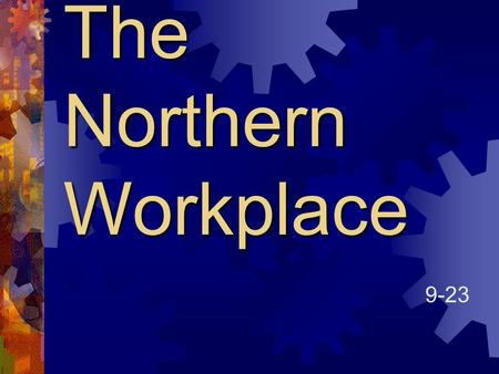 The Northern Workplace 9-23. Expanding Industries  Telegraph  By 1861-Telegraph wires ran coast to coast.
