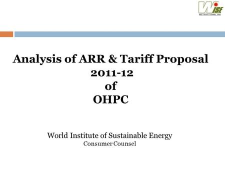 Analysis of ARR & Tariff Proposal 2011-12 of OHPC World Institute of Sustainable Energy Consumer Counsel.