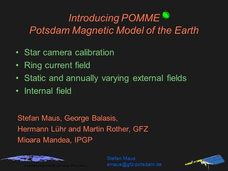 Introducing POMME Potsdam Magnetic Model of the Earth Star camera calibration Ring current field Static and annually varying external fields Internal field.