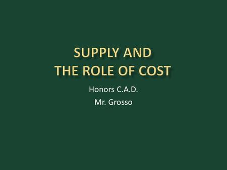 Honors C.A.D. Mr. Grosso.  Productivity and Cost  Measures of Cost  graphic organizer  Applying this stuff!  Analyzing revenue.