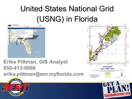 United States National Grid (USNG) in Florida Erika Pittman, GIS Analyst 850-413-9906