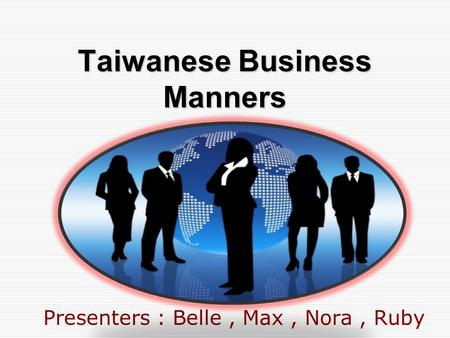 Taiwanese Business Manners Presenters : Belle, Max, Nora, Ruby.