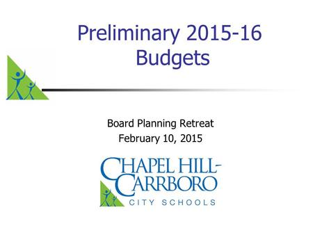 Preliminary 2015-16 Budgets Board Planning Retreat February 10, 2015.