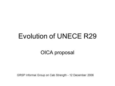 Evolution of UNECE R29 OICA proposal