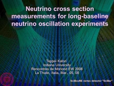 Teppei Katori Indiana University Rencontres de Moriond EW 2008 La Thuile, Italia, Mar., 05, 08 Neutrino cross section measurements for long-baseline neutrino.