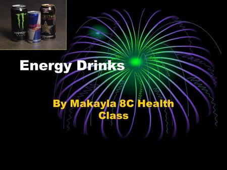 Energy Drinks By Makayla 8C Health Class. Street Names There are tons of street names for energy Drinks. Rockstar, Redbull, Monster, Full Throttle, CRUNK!!,