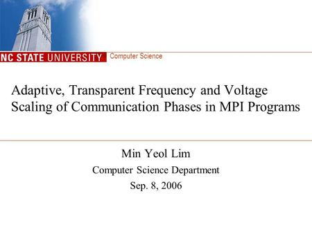 Computer Science Adaptive, Transparent Frequency and Voltage Scaling of Communication Phases in MPI Programs Min Yeol Lim Computer Science Department Sep.
