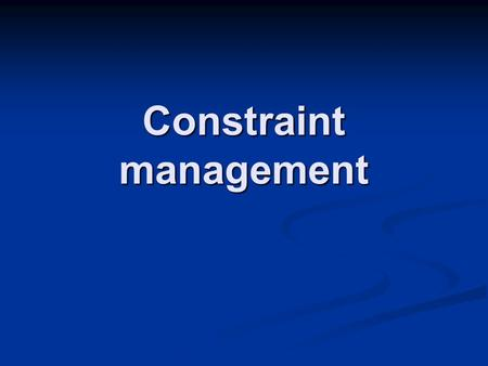 Constraint management Constraint Something that limits the performance of a process or system in achieving its goals. Categories: Market (demand side)