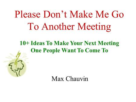 Please Don't Make Me Go To Another Meeting Max Chauvin 10+ Ideas To Make Your Next Meeting One People Want To Come To.