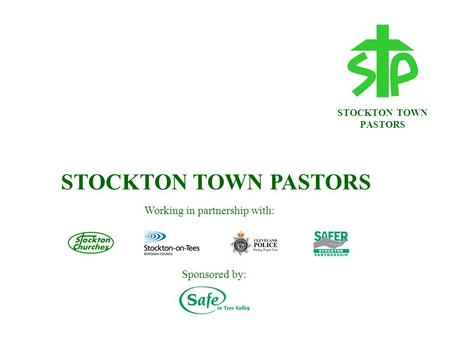 STOCKTON TOWN PASTORS Working in partnership with: Sponsored by: