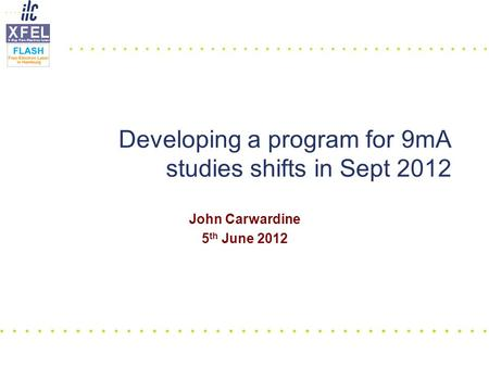 John Carwardine 5 th June 2012 Developing a program for 9mA studies shifts in Sept 2012.