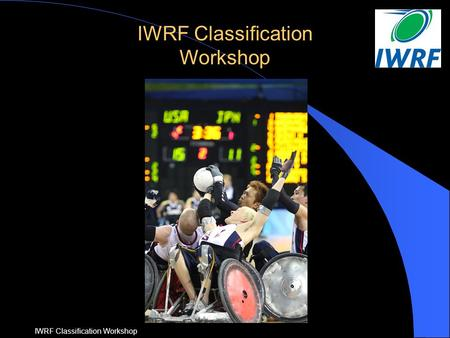 IWRF IWRF Classification Workshop. IWRF IWRF Classification Workshop Theory Session Overview l Welcome & Introduction l Classifier Eligibility & Pathway.