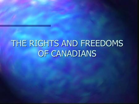 THE RIGHTS AND FREEDOMS OF CANADIANS. THE BILL OF RIGHTS n 1960, J. Diefenbaker n Codified and formally recognized the rights already recognized under.