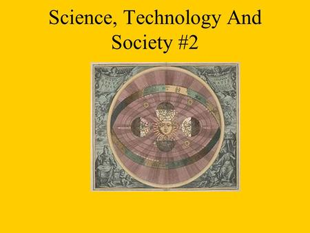 Science, Technology And Society #2. It is out of this context that  Experimental science was born.  The issue of the organization of the universe (solar.