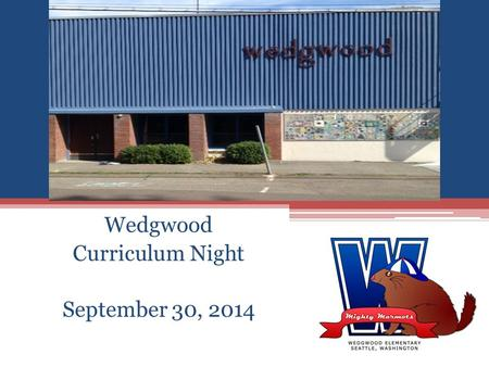Wedgwood Curriculum Night September 30, 2014. Wedgwood Staff Introduction.