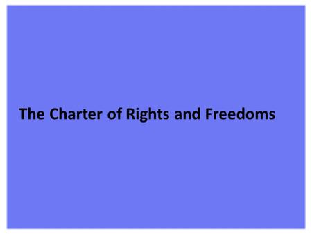 The Charter of Rights and Freedoms What is the Charter? A constitutional document that defines the rights and freedoms of Canadians and establishes the.