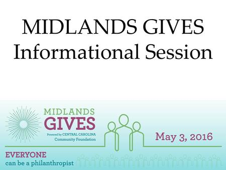 MIDLANDS GIVES Informational Session. WELCOME Presenter: Nancye Bailey, Midlands Gives Coordinator.