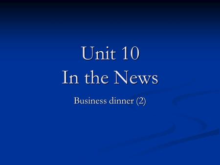 Unit 10 In the News Business dinner (2). Class Objectives Topic: Nick found ' Jackie Baker ' Topic: Nick found ' Jackie Baker ' Function: 1. Asking for.
