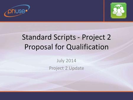 Standard Scripts - Project 2 Proposal for Qualification July 2014 Project 2 Update.