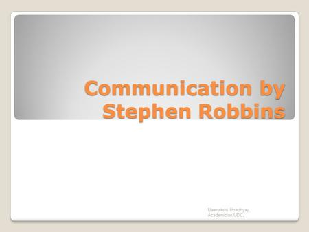 Communication by Stephen Robbins Meenakshi Upadhyay, Academician,UDCJ.