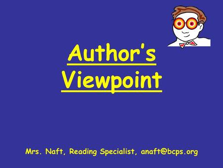 Author's Viewpoint Mrs. Naft, Reading Specialist,