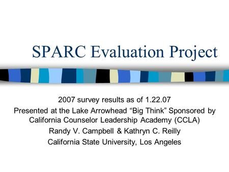 "SPARC Evaluation Project 2007 survey results as of 1.22.07 Presented at the Lake Arrowhead ""Big Think"" Sponsored by California Counselor Leadership Academy."