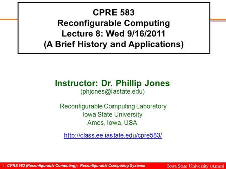1 - CPRE 583 (Reconfigurable Computing): Reconfigurable Computing Systems Iowa State University (Ames) CPRE 583 Reconfigurable Computing Lecture 8: Wed.