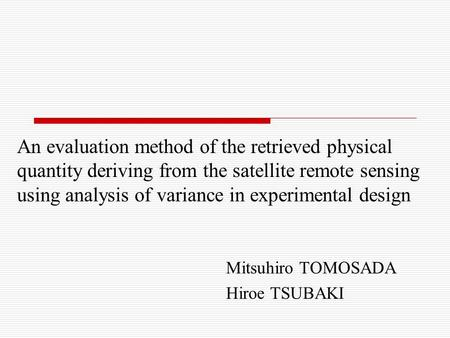 An evaluation method of the retrieved physical quantity deriving from the satellite remote sensing using analysis of variance in experimental design Mitsuhiro.