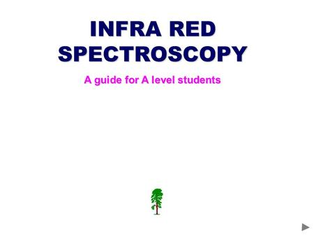 INFRA RED SPECTROSCOPY A guide for A level students.