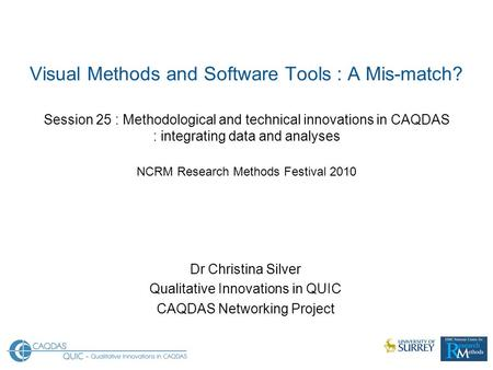 Visual Methods and Software Tools : A Mis-match? Session 25 : Methodological and technical innovations in CAQDAS : integrating data and analyses NCRM Research.
