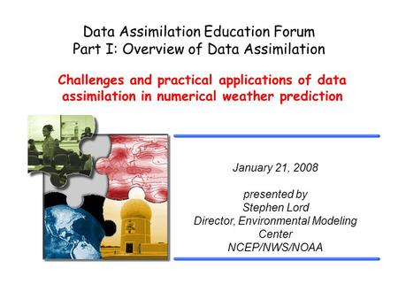 Challenges and practical applications of data assimilation in numerical weather prediction Data Assimilation Education Forum Part I: Overview of Data Assimilation.