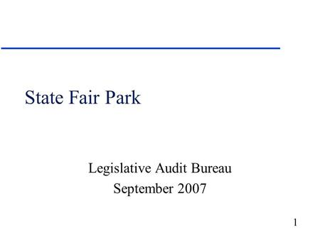 1 State Fair Park Legislative Audit Bureau September 2007.