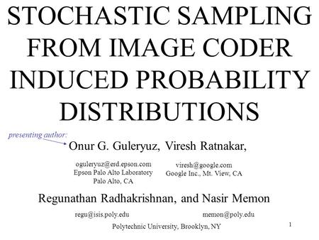 1 STOCHASTIC SAMPLING FROM IMAGE CODER INDUCED PROBABILITY DISTRIBUTIONS presenting author:  Google.