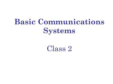 Basic Communications Systems Class 2. Today's Class Topics Finish up – Data and Signals Analog Data to Digital Signals Analog Data to Modulated Analog.