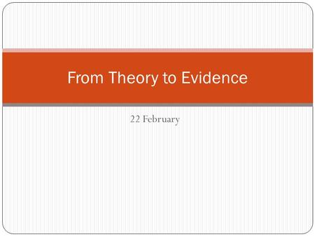22 February From Theory to Evidence. Hypothesis vs. Research Question When no expected direction to relationship. Exploratory research, not deductive.