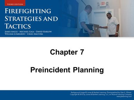 Chapter 7 Preincident Planning. Objectives Describe the concept of a preincident plan. Describe the phases of preincident planning. Describe the various.