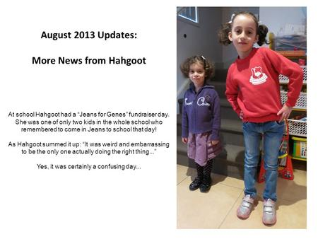 "August 2013 Updates: More News from Hahgoot At school Hahgoot had a ""Jeans for Genes"" fundraiser day. She was one of only two kids in the whole school."