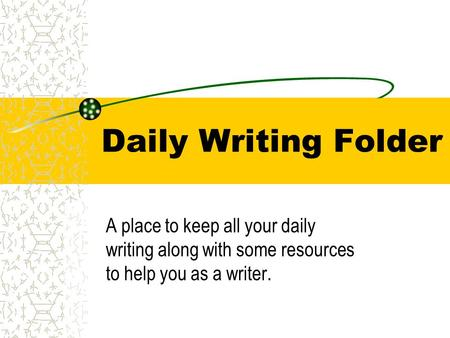 Daily Writing Folder A place to keep all your daily writing along with some resources to help you as a writer.