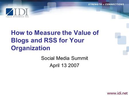 How to Measure the Value of Blogs and RSS for Your Organization Social Media Summit April 13 2007.